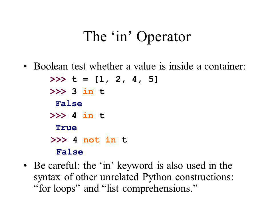 The 'in' Operator Boolean test whether a value is inside a container: