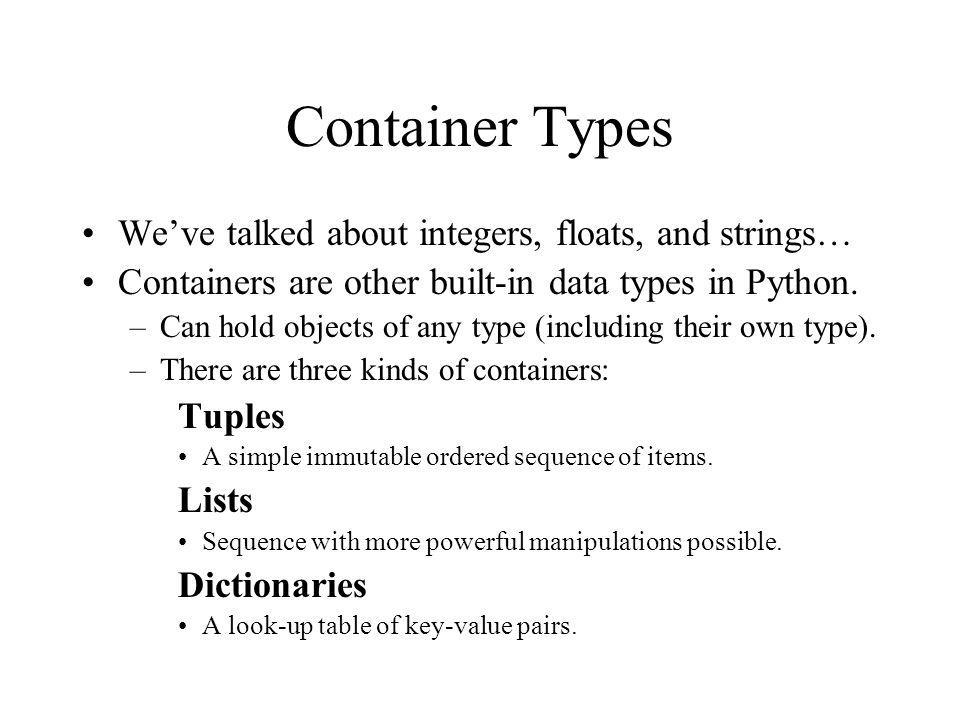 Container Types We've talked about integers, floats, and strings…