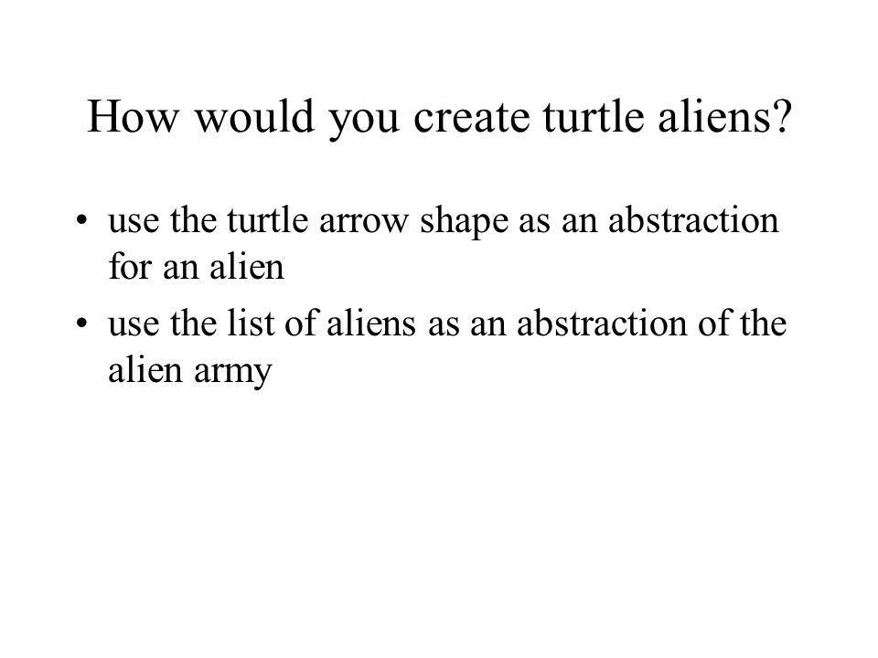 How would you create turtle aliens