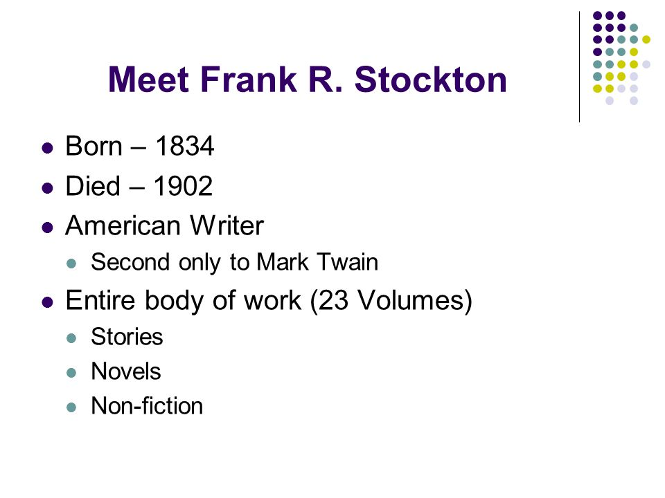 Meet Frank R. Stockton Born – 1834 Died – 1902 American Writer