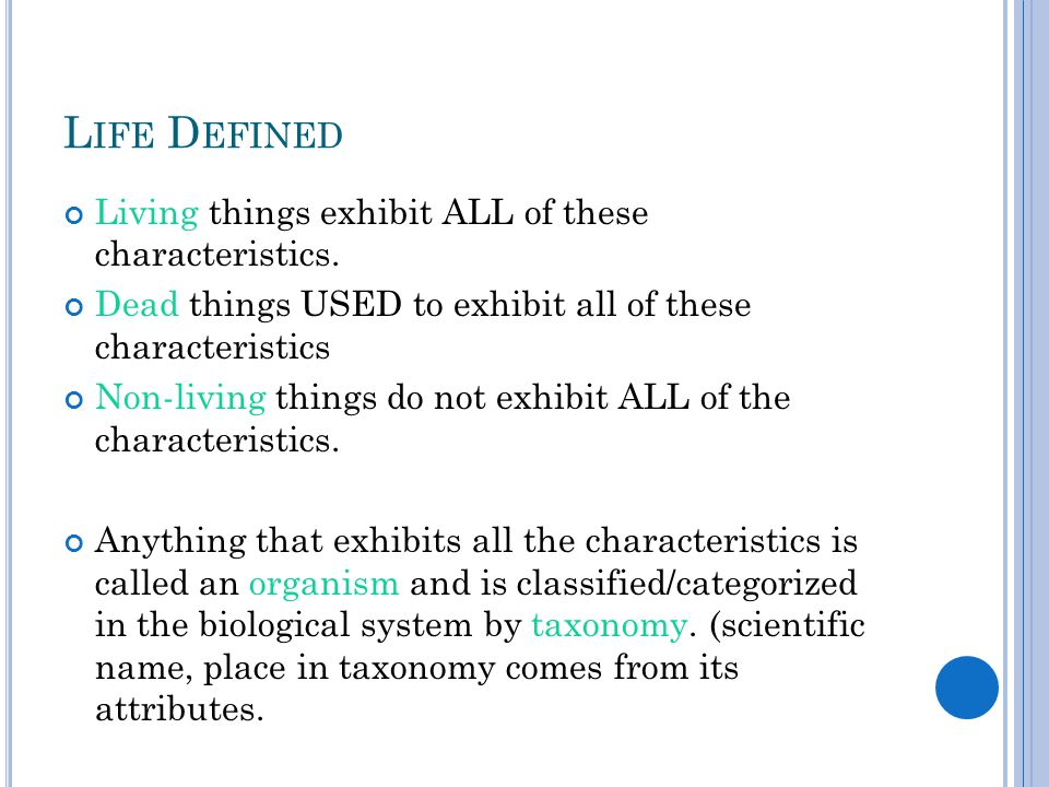 Life Defined Living things exhibit ALL of these characteristics.