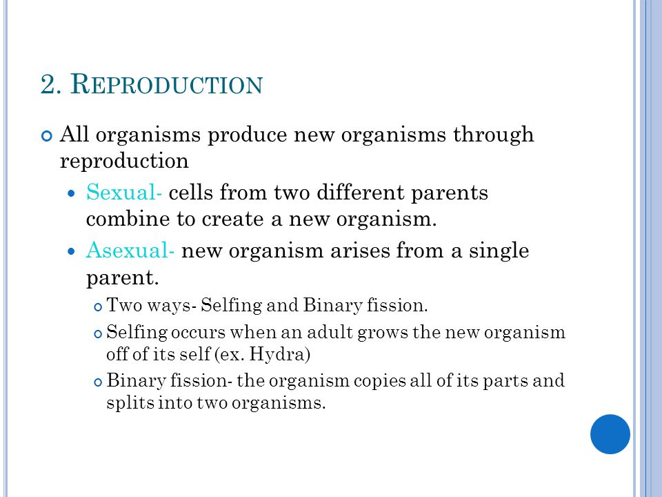 2. Reproduction All organisms produce new organisms through reproduction.