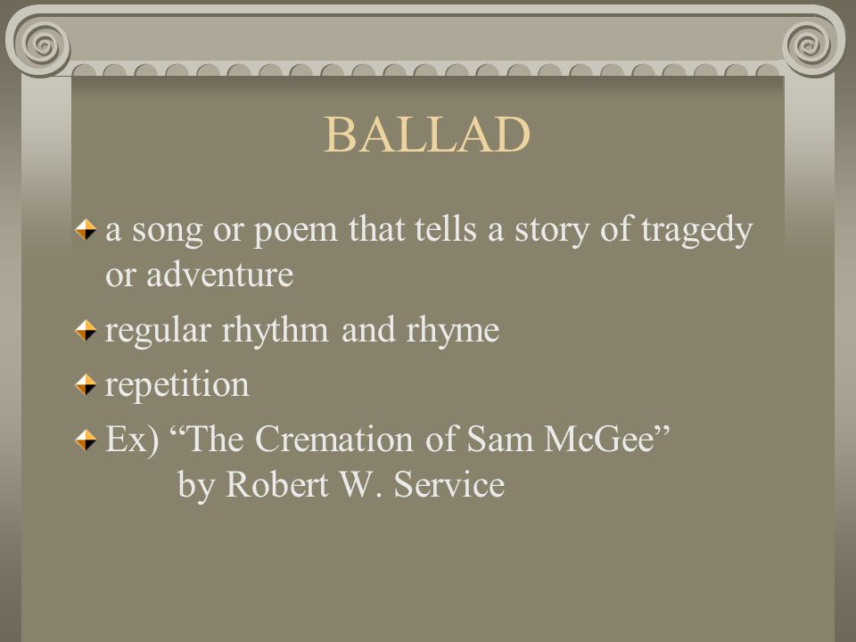 BALLAD a song or poem that tells a story of tragedy or adventure