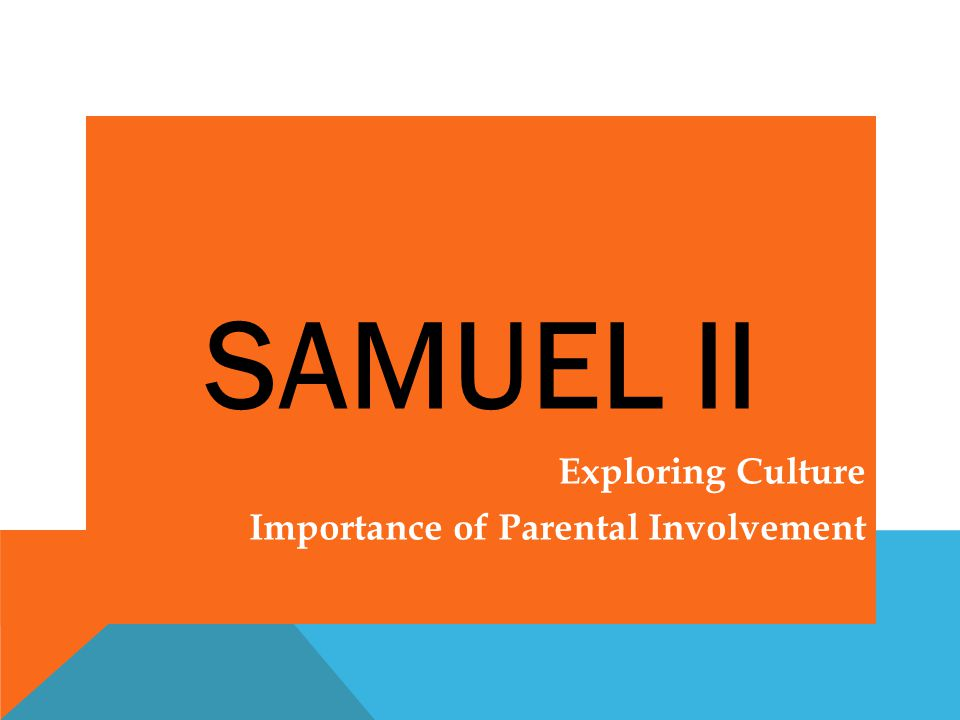 SAMUEL II Exploring Culture Importance of Parental Involvement