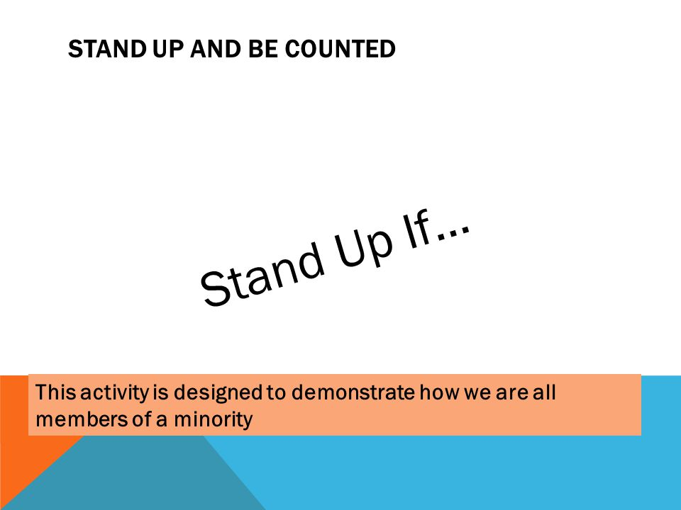 Stand Up If… Stand Up and Be Counted
