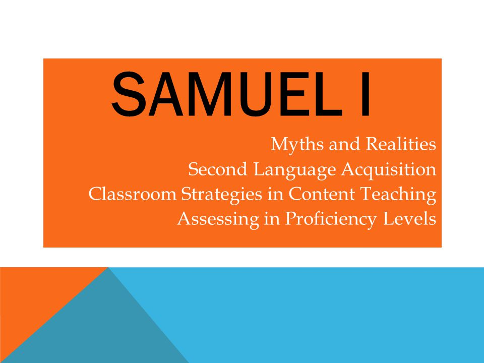SAMUEL I Myths and Realities Second Language Acquisition