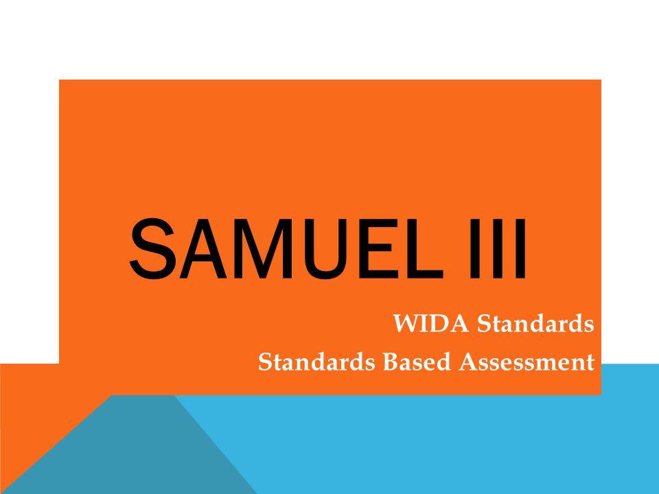 SAMUEL III WIDA Standards Standards Based Assessment