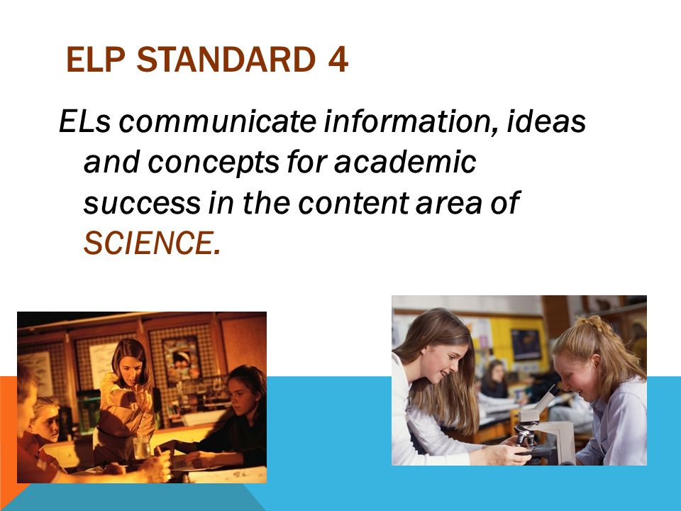 ELP Standard 4 ELs communicate information, ideas and concepts for academic success in the content area of SCIENCE.