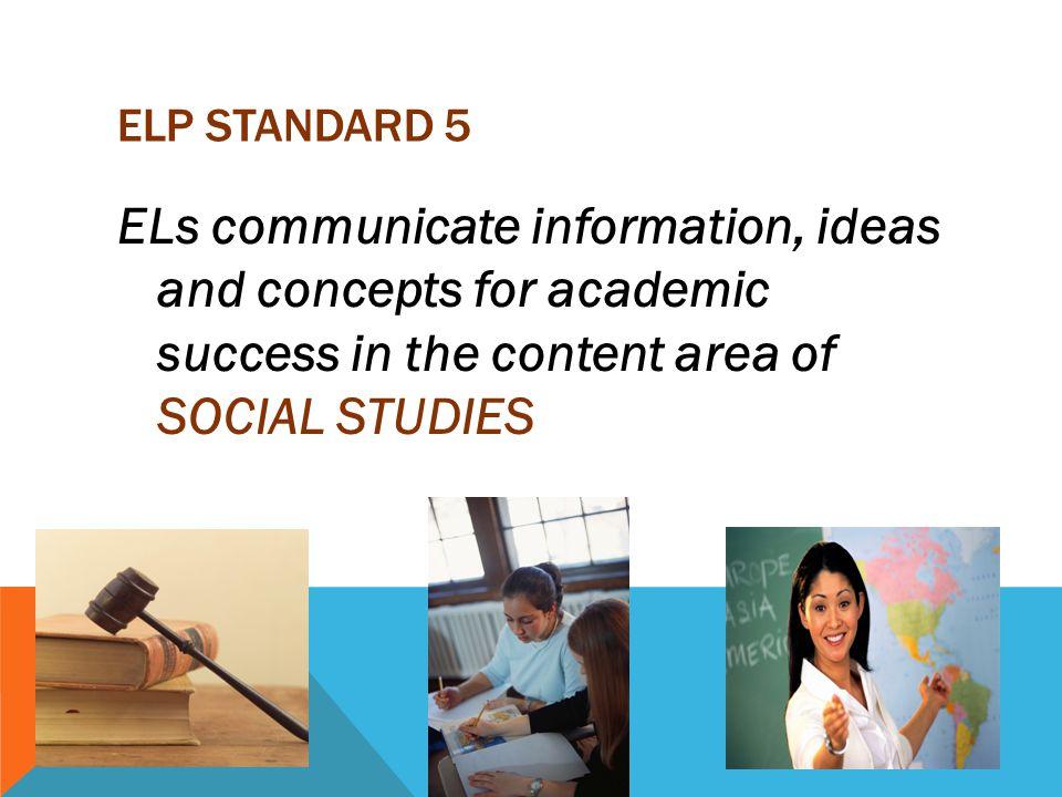 ELP Standard 5 ELs communicate information, ideas and concepts for academic success in the content area of SOCIAL STUDIES.