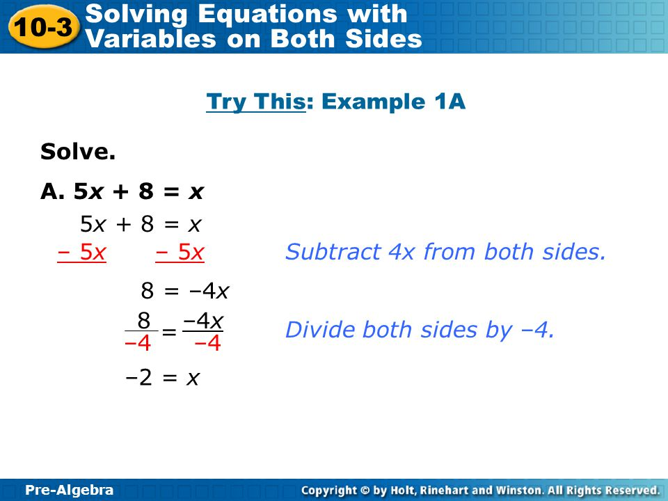 Try This: Example 1A Solve. A. 5x + 8 = x. 5x + 8 = x. – 5x – 5x. Subtract 4x from both sides.