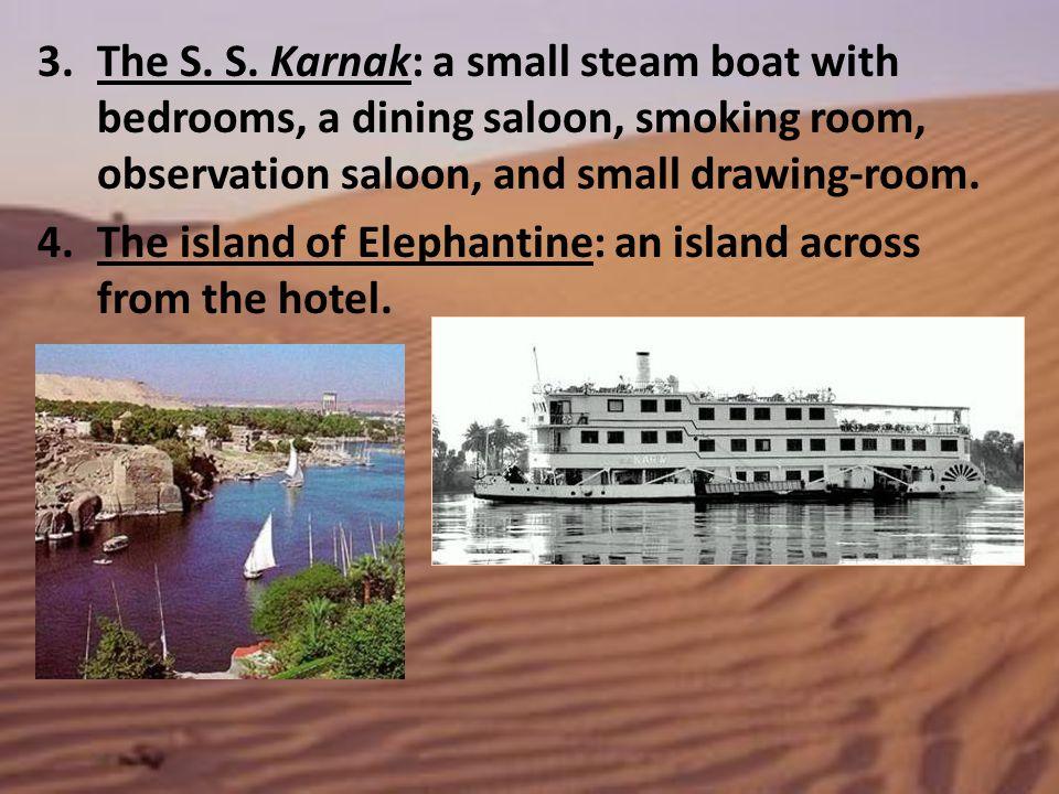 The S. S. Karnak: a small steam boat with bedrooms, a dining saloon, smoking room, observation saloon, and small drawing-room.