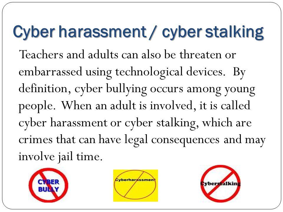 Cyber harassment / cyber stalking