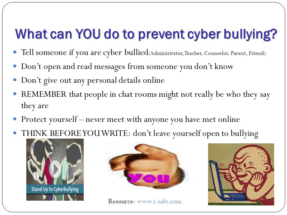 What can YOU do to prevent cyber bullying