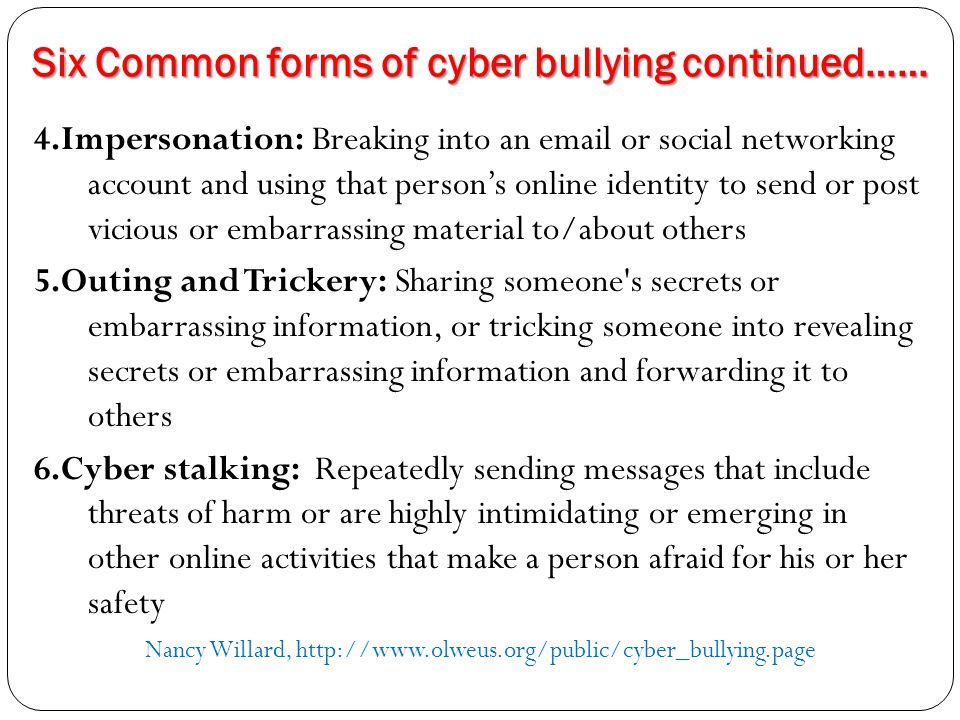 Six Common forms of cyber bullying continued……
