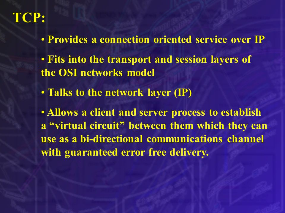 TCP: Provides a connection oriented service over IP