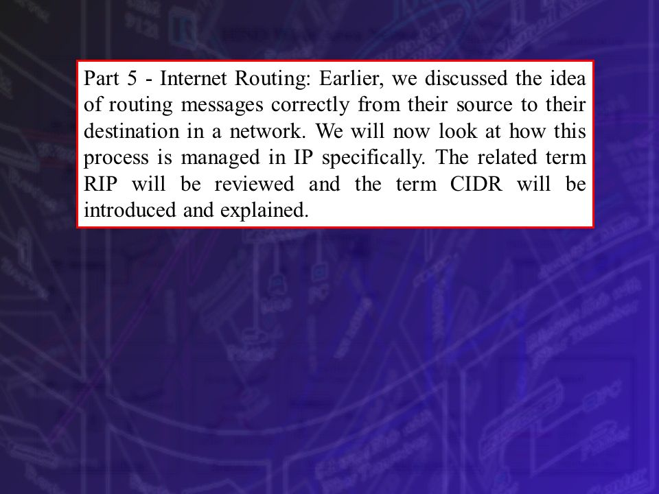 Part 5 - Internet Routing: Earlier, we discussed the idea of routing messages correctly from their source to their destination in a network.