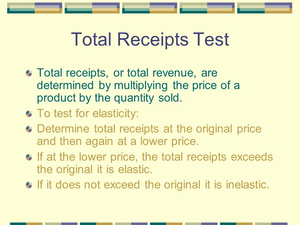 Total Receipts Test Total receipts, or total revenue, are determined by multiplying the price of a product by the quantity sold.