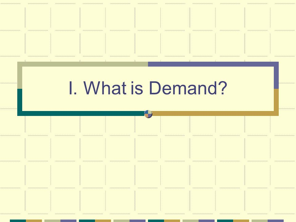 I. What is Demand
