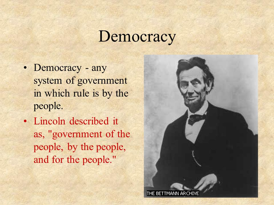 Democracy Democracy - any system of government in which rule is by the people.