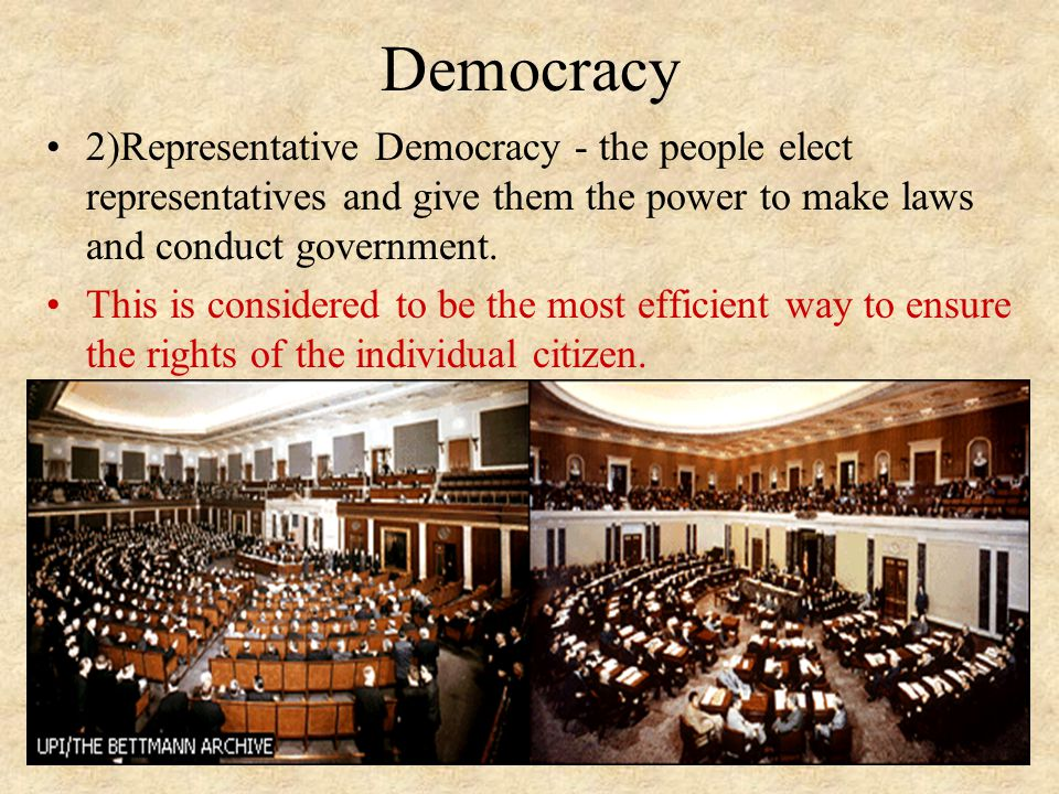 Democracy 2)Representative Democracy - the people elect representatives and give them the power to make laws and conduct government.