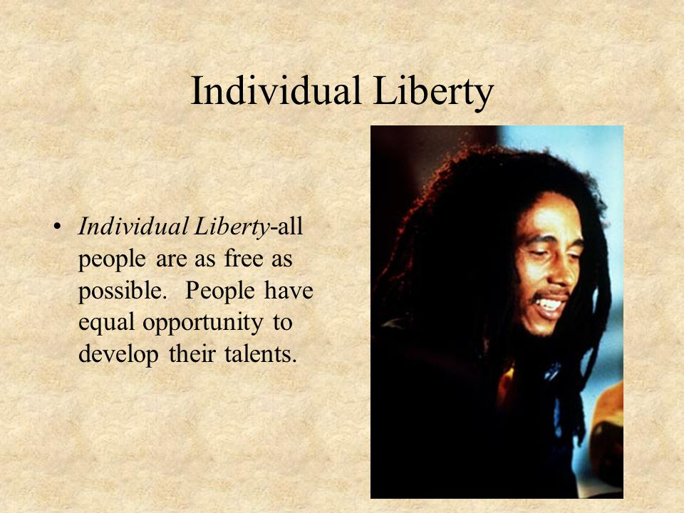 Individual Liberty Individual Liberty-all people are as free as possible.