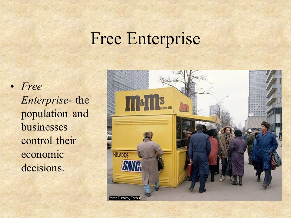 Free Enterprise Free Enterprise- the population and businesses control their economic decisions.