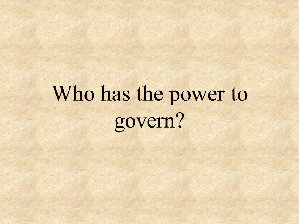 Who has the power to govern