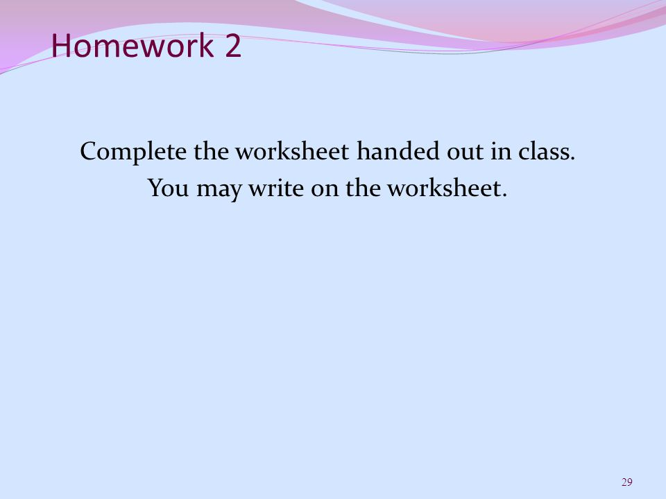 Homework 2 Complete the worksheet handed out in class. You may write on the worksheet.