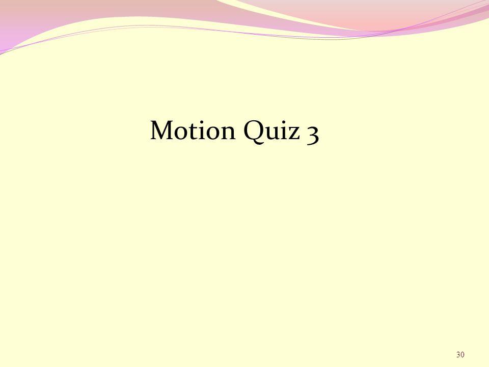 Motion Quiz 3