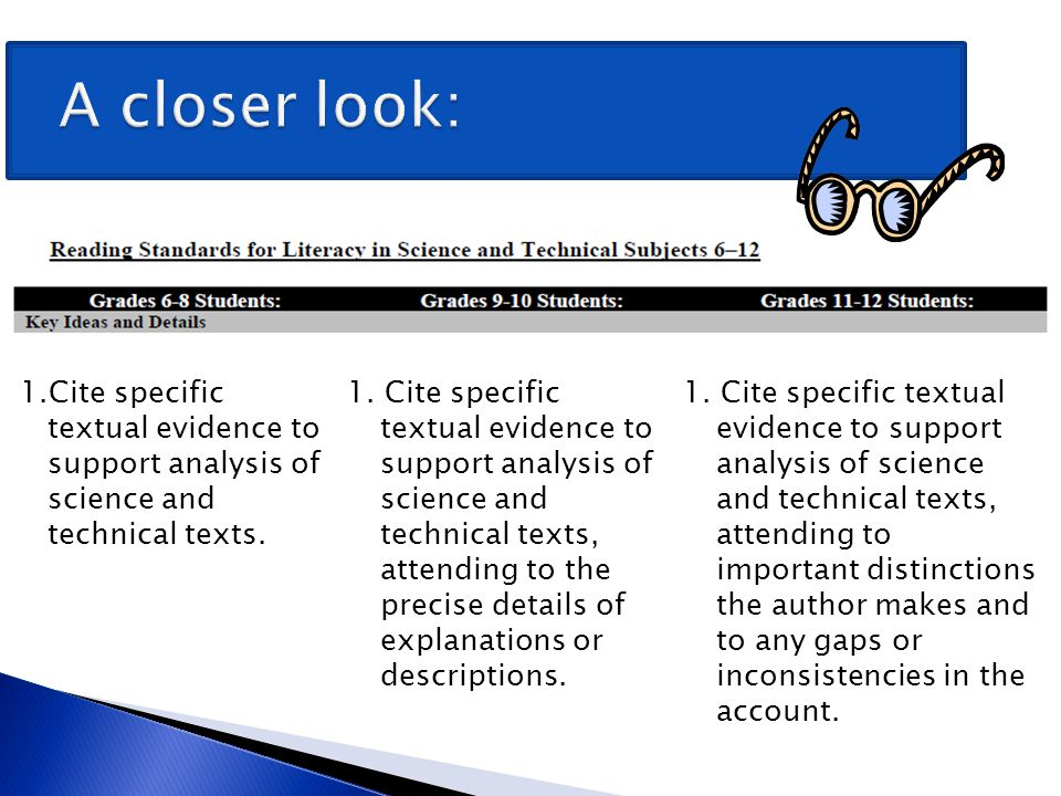 A closer look: 1.Cite specific textual evidence to support analysis of science and technical texts.