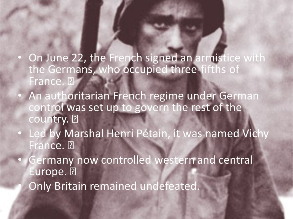 On June 22, the French signed an armistice with the Germans, who occupied three-fifths of France. 