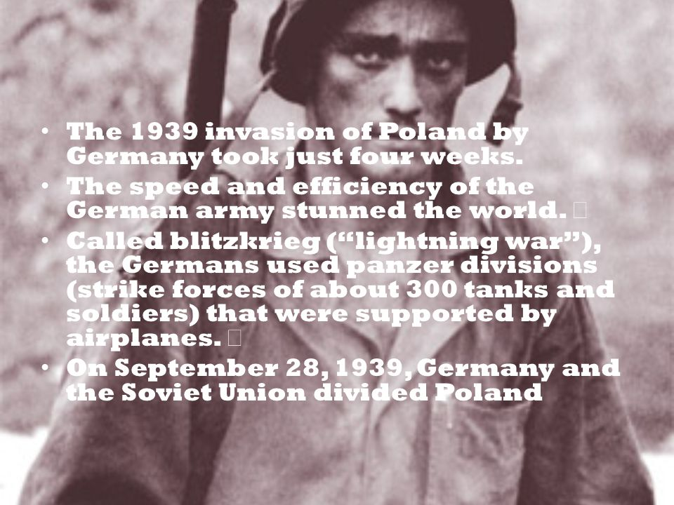 The 1939 invasion of Poland by Germany took just four weeks.