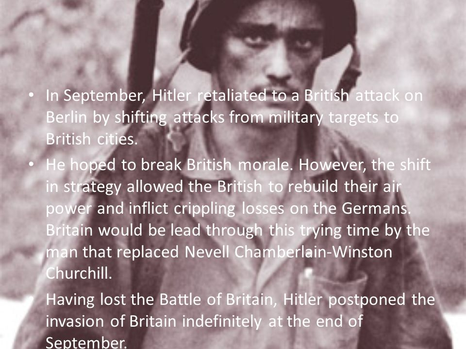 In September, Hitler retaliated to a British attack on Berlin by shifting attacks from military targets to British cities.