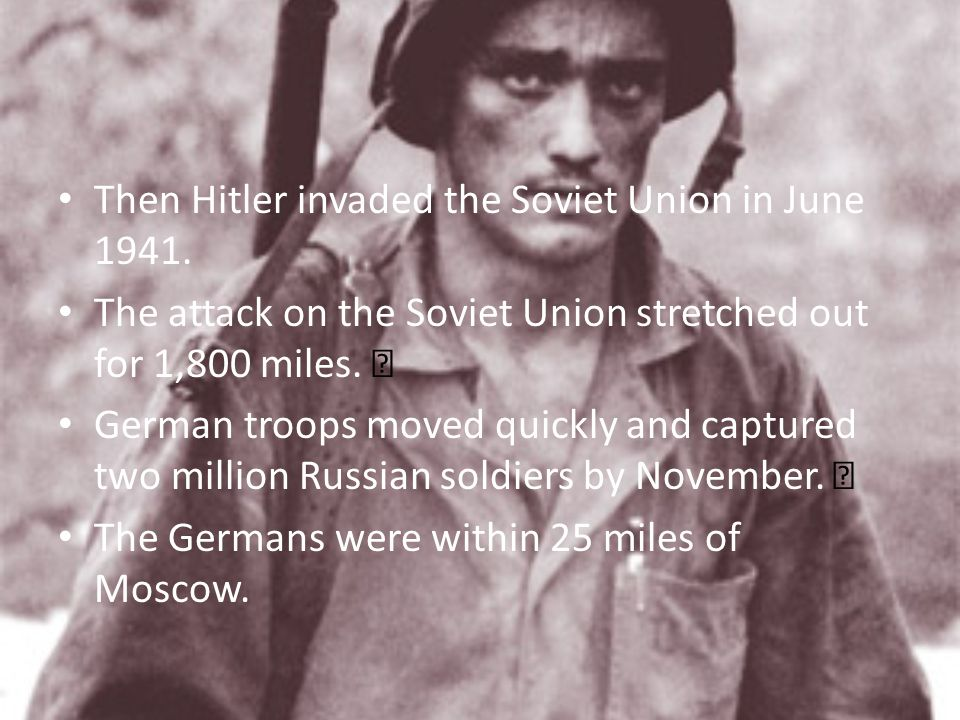 Then Hitler invaded the Soviet Union in June 1941.