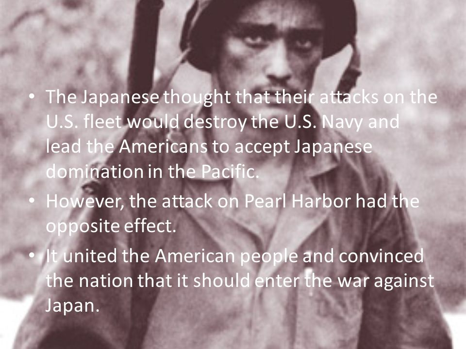 The Japanese thought that their attacks on the U. S