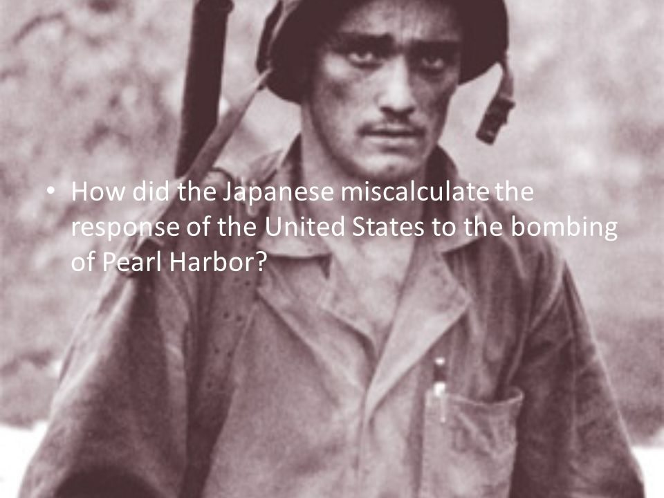 How did the Japanese miscalculate the response of the United States to the bombing of Pearl Harbor