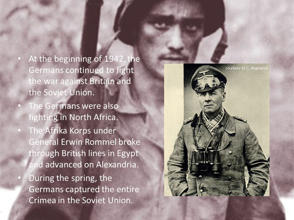 At the beginning of 1942, the Germans continued to fight the war against Britain and the Soviet Union.