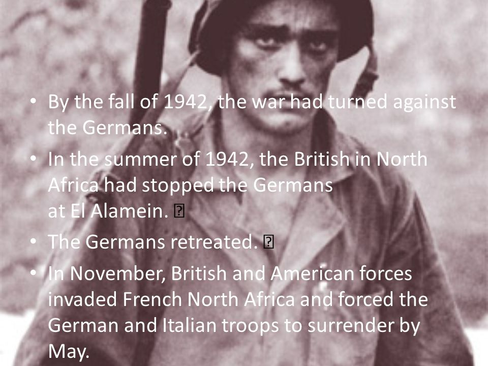 By the fall of 1942, the war had turned against the Germans.