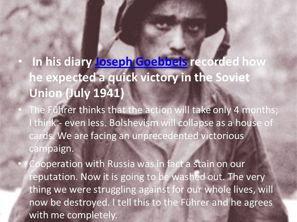 In his diary Joseph Goebbels recorded how he expected a quick victory in the Soviet Union (July 1941)