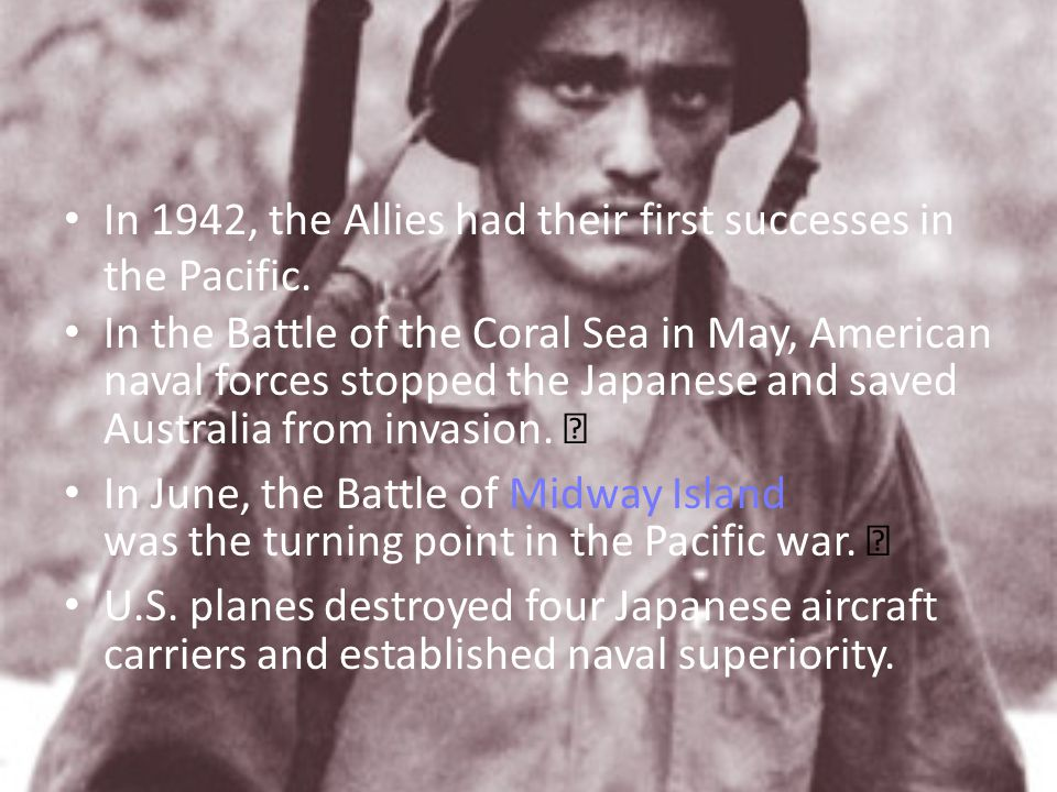 In 1942, the Allies had their first successes in the Pacific.