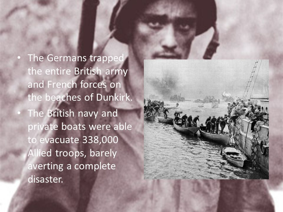 The Germans trapped the entire British army and French forces on the beaches of Dunkirk.