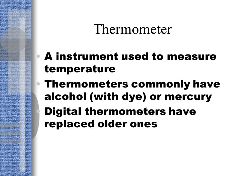 Thermometer A instrument used to measure temperature