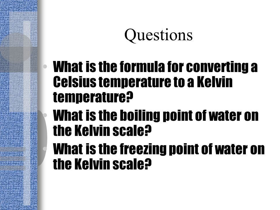 Questions What is the formula for converting a Celsius temperature to a Kelvin temperature What is the boiling point of water on the Kelvin scale