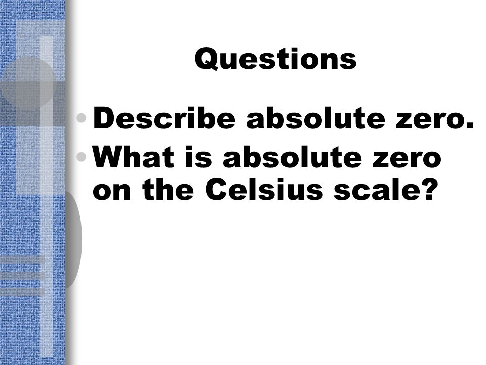 Questions Describe absolute zero. What is absolute zero on the Celsius scale