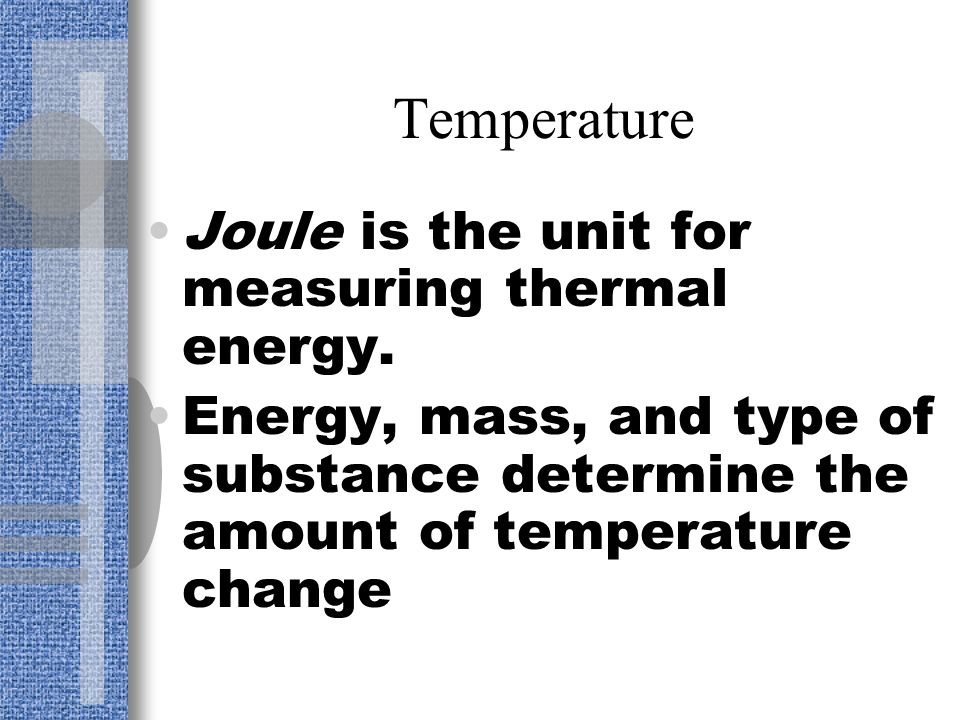Temperature Joule is the unit for measuring thermal energy.