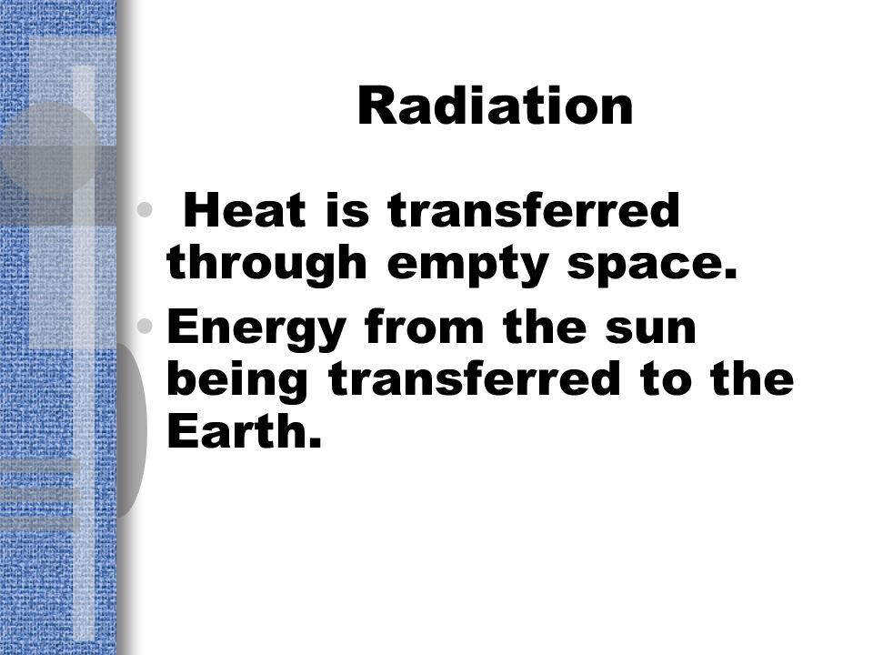 Radiation Heat is transferred through empty space.