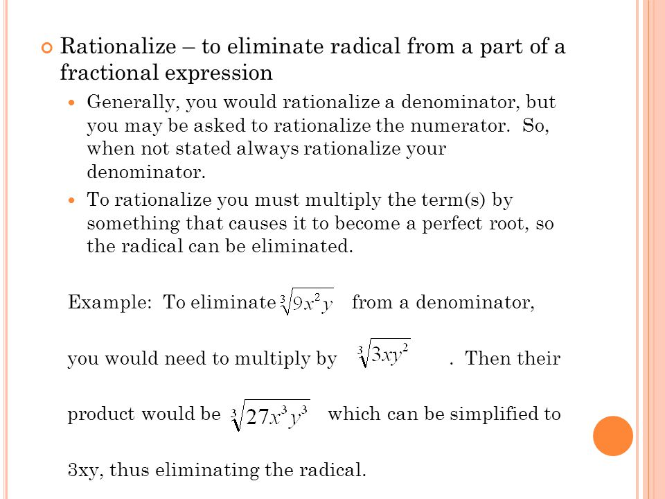 Rationalize – to eliminate radical from a part of a fractional expression