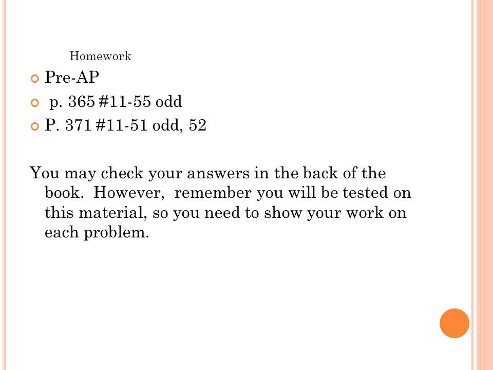 Homework Pre-AP. p. 365 #11-55 odd. P. 371 #11-51 odd, 52.