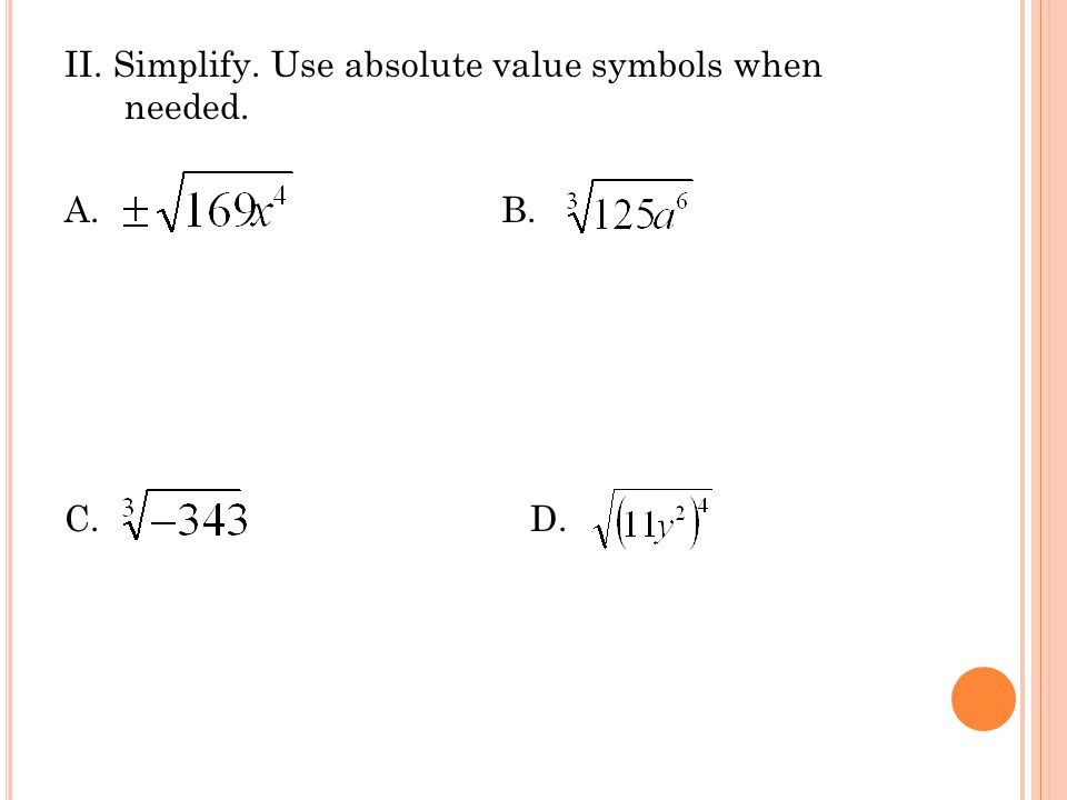 II. Simplify. Use absolute value symbols when needed.