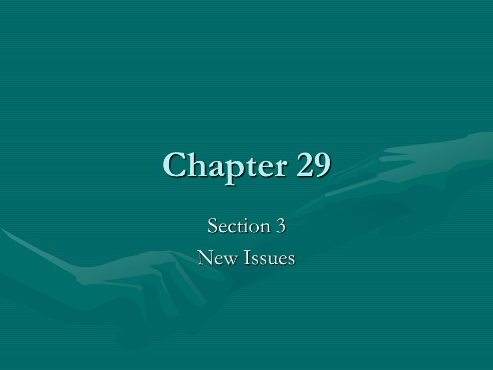 Chapter 29 Section 3 New Issues